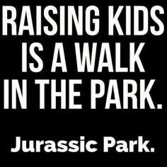 Raising kids is actually like a walk in the park. - Mom humor - Mom Life Quotes - Laughing Through Motherhood - mom quotes - funny mom quotes - best of moms - meadoria Humour Parent, Parenting Quotes, Mom Humor, Funny Humor, Funny Parenting, Kids Humor, Parenting 101, Mom Meme, 9gag Funny