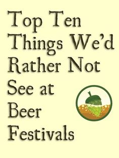 Top Ten Things We'd Rather Not See at Beer Festivals | Hoperatives