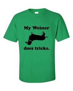 My Weiner does tricks Funny Fashion T-Shirt