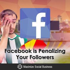 Facebook is Penalizing Your Followers