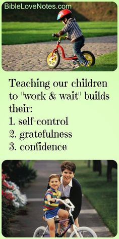 """Giving our children everything we can afford to give them often produces impatient, selfish, entitled children. Letting them """"work and wait"""" has important benefits for building their character. Double click image to read this 2-minute devotion."""