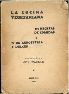 La Cocina Vegetariana: 200 Recetas de Comidas y 70 de Reposteria y Dulces (1960) -