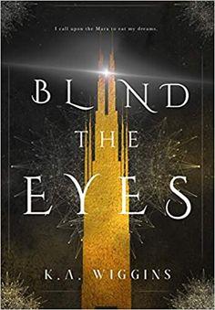 Amazon.com: Blind the Eyes (1) (Threads of Dreams) (9781775162704): Wiggins, K.A.: Books Book 1, The Book, Indie Books, Dream Book, Beach Reading, Fantasy Series, Fantasy Books, Keep Fighting, Dark Fantasy