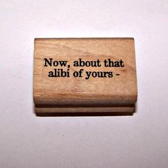 About that alibi... Rubber Stamp by Rubber by ArtToolsandMore, $3.00