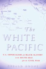 The White Pacific: U. Imperialism and Black Slavery in the South Seas after the Civil War