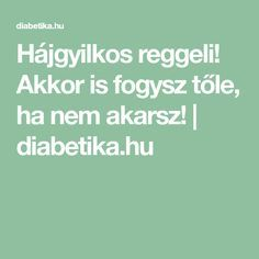 Akkor is fogysz tőle, ha nem akarsz! Thigh Exercises, Anti Aging, Good Food, Health Fitness, Food And Drink, Weight Loss, Education, Fitt, Sport