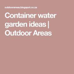 Container water garden ideas | Outdoor Areas