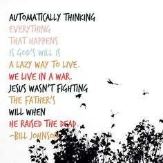 Bill Johnson quote, Automatically thinking everything that happens is God's will is a lazy way to love. michaelaevanow.com