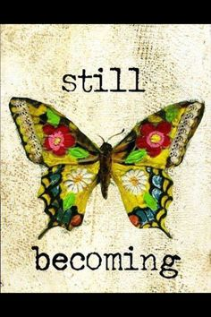 Brave Girls Club - Still Becoming I want to hang this up in my art room. No matter your age, you are always growing and developing, hopefully, into a version you want to be. Now Quotes, Life Quotes, Quotes Girls, Brave Girl Quotes, Child Quotes, Butterfly Quotes, Butterfly Art, Butterfly Images, Butterfly Kisses