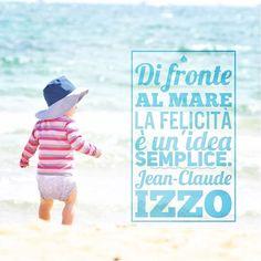 """""""Di fronte al mare la felicità è un'idea semplice."""" - Jean-Claude Izzo - #quote #cit #estate #mare #felicità"""
