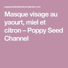 Masque visage au yaourt, miel et citron – Poppy Seed Channel