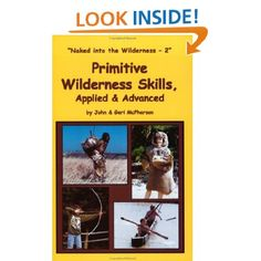 Primitive Wilderness Skills, Applied & Advanced
