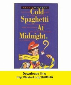 Cold Spaghetti at Midnight (9780688091880) Maggie Waldron , ISBN-10: 0688091881  , ISBN-13: 978-0688091880 ,  , tutorials , pdf , ebook , torrent , downloads , rapidshare , filesonic , hotfile , megaupload , fileserve