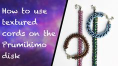 How to use textured cords on the Prumihimo disk