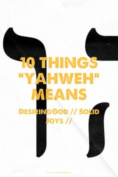 """// 10 Things """"Yahweh"""" Means // DEVOTIONAL FOR AUGUST 5 // """"There are at least 10 things the name Yahweh, """"I AM,"""" says about God:  1. He never had a beginning. Every child asks, """"Who made God?"""" And every wise parent says, """"Nobody made God. God simply is. And always was. No beginning... Read more at http://SolidJoys.desiringGod.org/en/devotionals/10-things-yahweh-means"""