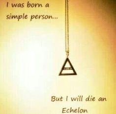 I will die an Echelon