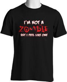 1c3627a30aa I m Not a Zombie But I Feel Like One Funny Walking Dead T shirt S to 6XL