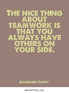 Inspirational+quotes+-+The+nice+thing+about+teamwork+is+that+you+always+have+oth… – Motivational quotes Team Quotes Teamwork, Inspirational Teamwork Quotes, Motivational Quotes For Workplace, Good Teamwork, Workplace Quotes, Positive Quotes For Work, Office Quotes, Leadership Quotes, Success Quotes