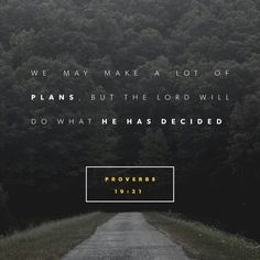 Hear counsel, and receive instruction, that thou mayest be wise in thy latter end.  There are many devices in a man's heart; nevertheless the counsel of the Lord , that shall stand. Proverbs 19:20-21 KJV http://bible.com/1/pro.19.20-21.KJV