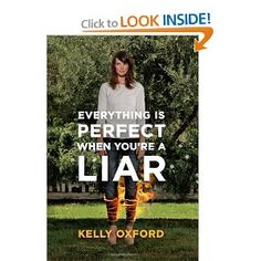 Amazon.com: Everything Is Perfect When Youre a Liar (9780062102225): Kelly Oxford: Books