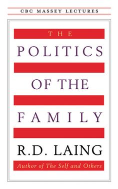 The Politics of the Family: Using concepts of schizophrenia, R.D. Laing demonstrates that we tend to invalidate the subjective and experiential and accept the proper societal view of what should occur within the family. A psychoanalyst and psychiatrist, Laing worked at the Tavistock Institute of Human Relations. His books include The Self and Others and The Politics of Experience.