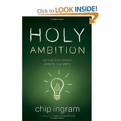 Holy Ambition: Turning God-Shaped Dreams Into Reality by Chip Ingram