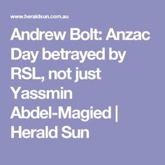 Andrew Bolt: Anzac Day betrayed by RSL, not just Yassmin Abdel-Magied Racism In Australia, Anzac Day, News Stories, Betrayal, How To Get, Sun, Solar