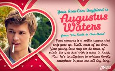 What Rom-Com Boyfriend Should You Have?  I got Augustus Waters. Could it be because of the cancer patient thing??? It didn't even ask if I was sick or diagnosed with cancer, so that can't be why...