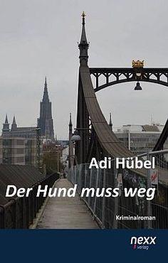 »»» Der Hund muss weg heißt der neue Kriminalroman der Ulmer Regisseurin und Autorin Adi Hübel...    #literatur