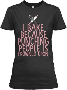 I Bake Because Punching People Is Frowned Upon Black T-Shirt Front