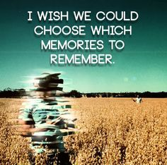 I wish we could chose memories life quotes quotes quote memories life quote memory instagram quotes
