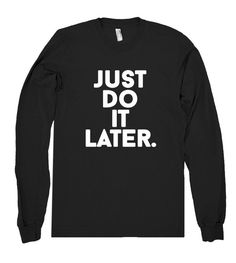 just do it later. shirt – Shirtoopia