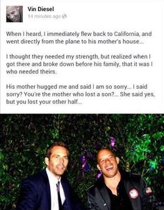 This makes me wanna cry every time I read it.... Vin Diesel & Paul Walker will always be best friends<3