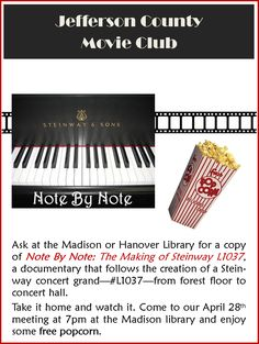 The Movie Club will be meeting at the Madison Branch on 4/28 at 7pm. This month's movie is 'Note by Note: The Making of Steinway L1037.' Copies are available at either circulation desk. For more information, please call (812) 265-2744.