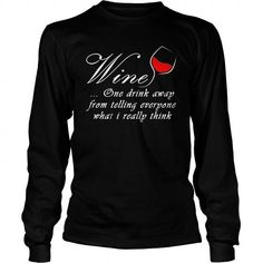 WINE T SHIRT ONE DRINK AWAY FROM TELLING EVERYONE WHAT I REALLY THINK