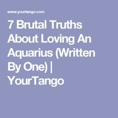 7 Brutal Truths About Loving An Aquarius (Written By One) | YourTango