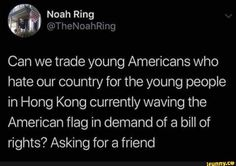 Can we trade young Americans who hate our country for the young people in Hong Kong currently waving the American flag in demand of a bill of rights? Liberal Memes, Political Satire, Music Memes, Music Humor, Truth Hurts, It Hurts, Conservative Memes, Young Americans