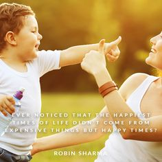 Ever noticed that the happiest times of life didn't come from expensive things but happy times?
