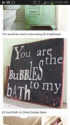 Definitely a cute saying for the bathroom!