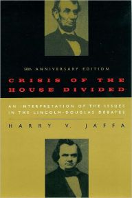 Crisis of the House Divided: An Interpretation of the Issues in the Lincoln-Douglas Debates, 50th Anniversary Edition / Edition 50 by Harry V. Jaffa Download