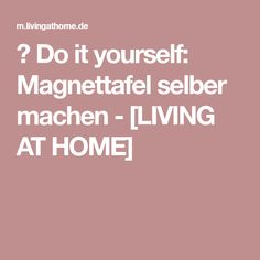▷ Do it yourself: Magnettafel selber machen - [LIVING AT HOME]