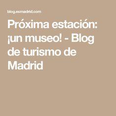 Próxima estación: ¡un museo! - Blog de turismo de Madrid