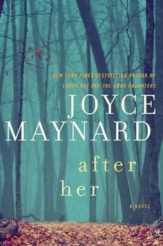 After Her - Joyce Maynard. I read this simply because of the recommendation on the back cover by Jodi Picoult. So glad I did. A great mystery along with insights to a 13-year-old girl's mind.