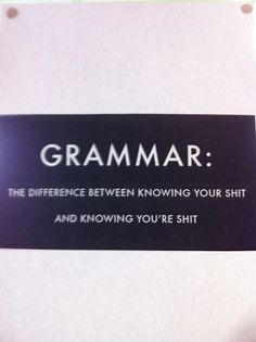 Grammar! I've tried telling people!! some are hopeless with grammar lol