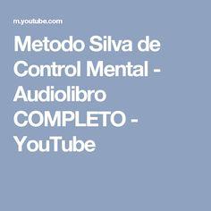 Metodo Silva de Control Mental - Audiolibro COMPLETO - YouTube