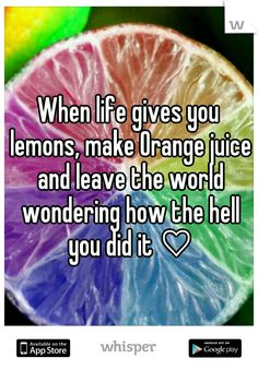 When life gives you lemons, make Orange juice and leave the world wondering how the hell you did it ♡