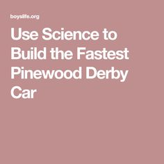 Use Science to Build the Fastest Pinewood Derby Car
