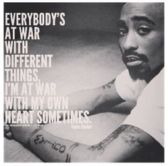 'Everybody's At War With Different Things, I'm At War With My Own Heart Sometimes'. When your real your Heart and mind disagree at times. Tupac Quotes, Rapper Quotes, True Quotes, Swag Quotes, Qoutes, Hip Hop Quotes, Tupac Shakur, Education Quotes, Word Porn