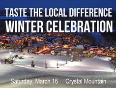What: Second annual Taste the Local Difference Winter Celebration  When: Saturday, March 16, 4 p.m. to 7 p.m.  Where: Crystal Mountain in Thompsonville  Sponsored by: Crystal Mountain and the Michigan Land Use Institute