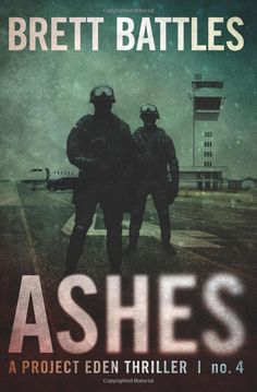 Ashes (A Project Eden Thriller) (Volume 4): Brett Battles: 9781481158336: Amazon.com: Books